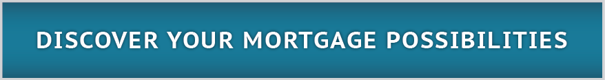 Discover Your <a href=#def>Mortgage</a> Possibilities BUTTON8.png